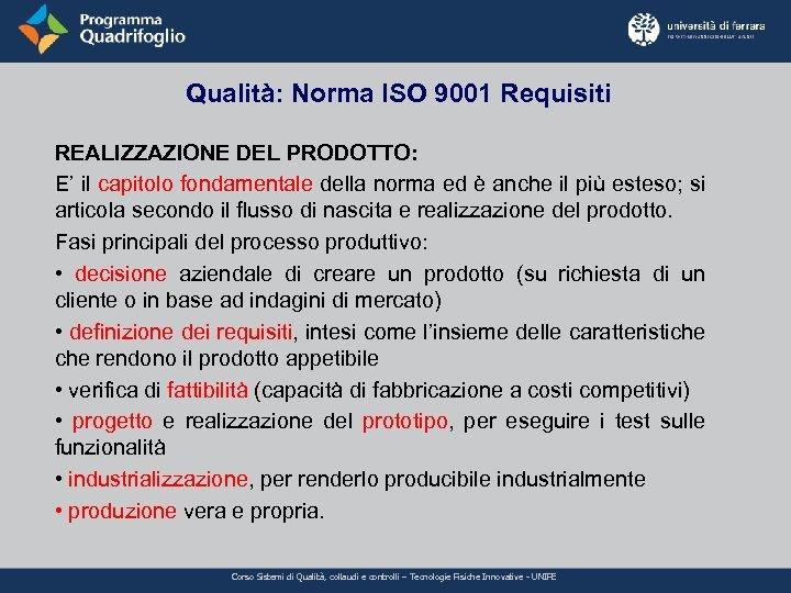 Qualità: Norma ISO 9001 Requisiti REALIZZAZIONE DEL PRODOTTO: E' il capitolo fondamentale della norma