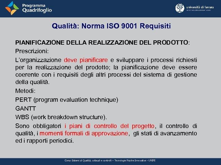 Qualità: Norma ISO 9001 Requisiti PIANIFICAZIONE DELLA REALIZZAZIONE DEL PRODOTTO: Prescrizioni: L'organizzazione deve pianificare