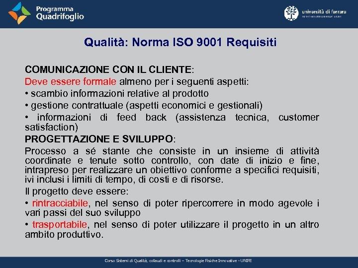 Qualità: Norma ISO 9001 Requisiti COMUNICAZIONE CON IL CLIENTE: Deve essere formale almeno per