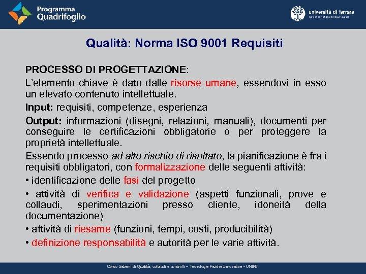Qualità: Norma ISO 9001 Requisiti PROCESSO DI PROGETTAZIONE: L'elemento chiave è dato dalle risorse