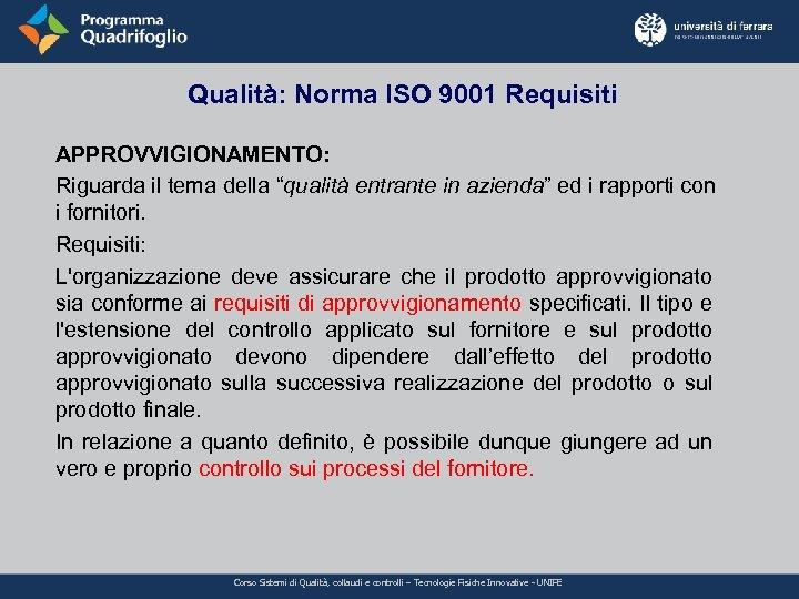 """Qualità: Norma ISO 9001 Requisiti APPROVVIGIONAMENTO: Riguarda il tema della """"qualità entrante in azienda"""""""