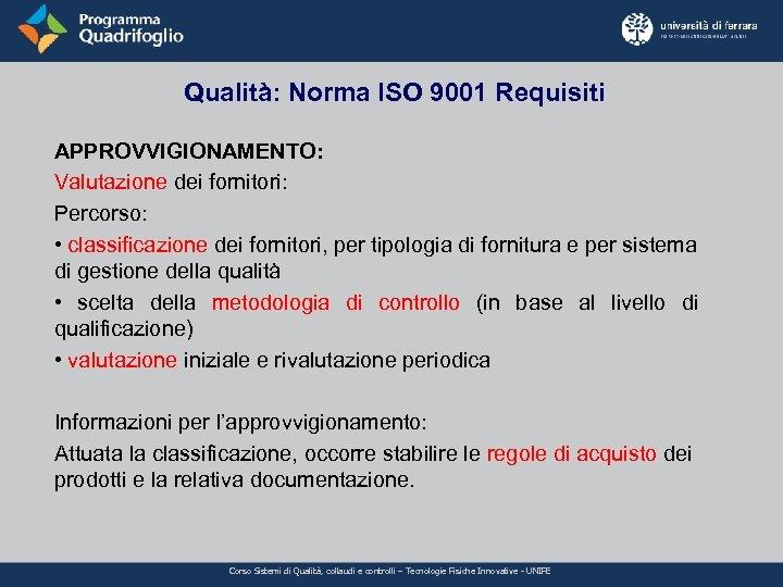 Qualità: Norma ISO 9001 Requisiti APPROVVIGIONAMENTO: Valutazione dei fornitori: Percorso: • classificazione dei fornitori,