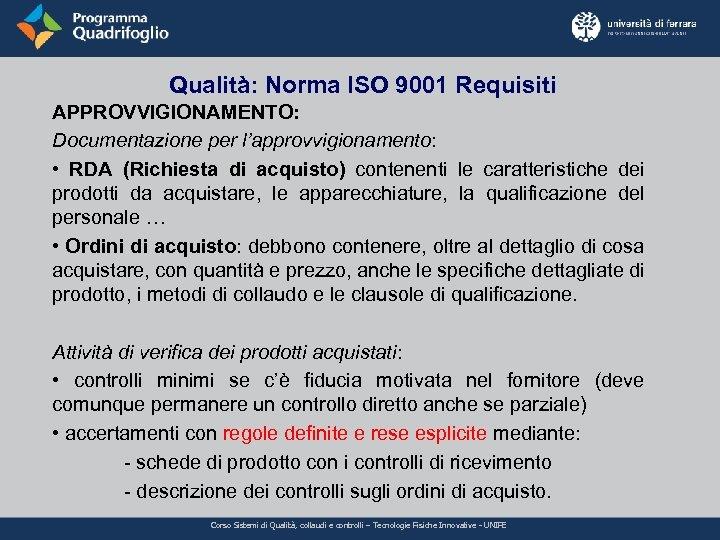 Qualità: Norma ISO 9001 Requisiti APPROVVIGIONAMENTO: Documentazione per l'approvvigionamento: • RDA (Richiesta di acquisto)