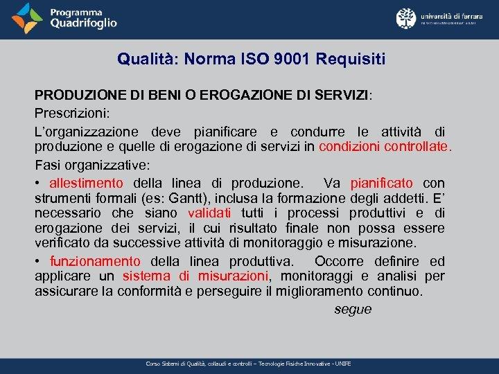 Qualità: Norma ISO 9001 Requisiti PRODUZIONE DI BENI O EROGAZIONE DI SERVIZI: Prescrizioni: L'organizzazione