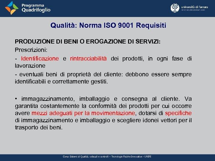 Qualità: Norma ISO 9001 Requisiti PRODUZIONE DI BENI O EROGAZIONE DI SERVIZI: Prescrizioni: -