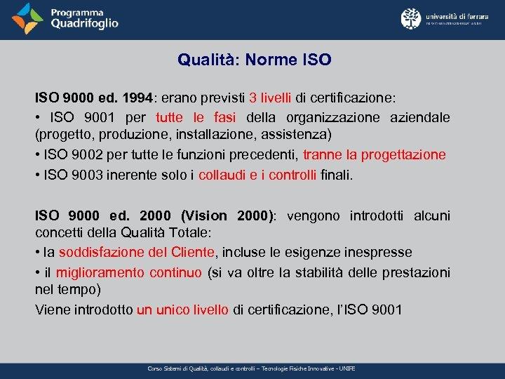Qualità: Norme ISO 9000 ed. 1994: erano previsti 3 livelli di certificazione: • ISO