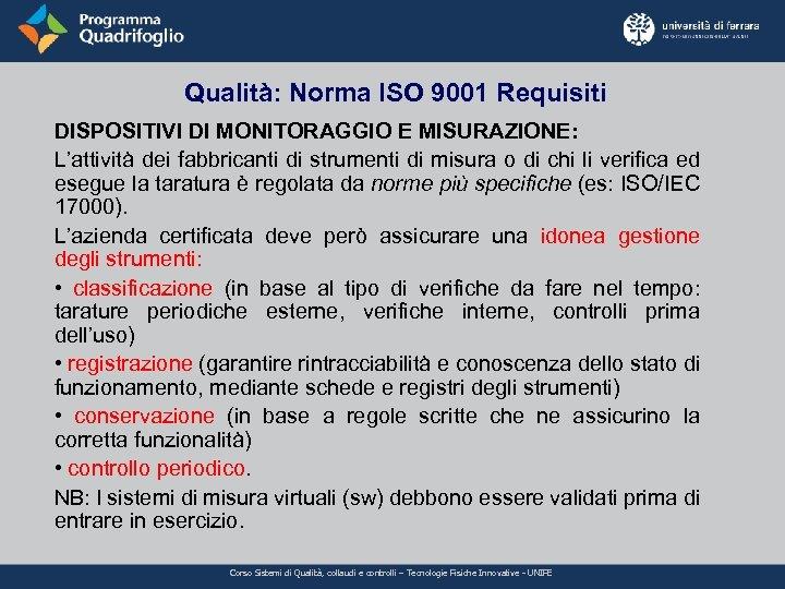 Qualità: Norma ISO 9001 Requisiti DISPOSITIVI DI MONITORAGGIO E MISURAZIONE: L'attività dei fabbricanti di