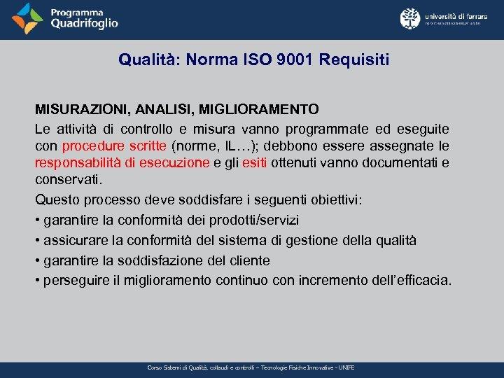 Qualità: Norma ISO 9001 Requisiti MISURAZIONI, ANALISI, MIGLIORAMENTO Le attività di controllo e misura