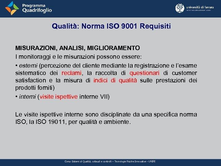 Qualità: Norma ISO 9001 Requisiti MISURAZIONI, ANALISI, MIGLIORAMENTO I monitoraggi e le misurazioni possono