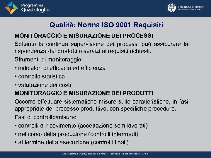 Qualità: Norma ISO 9001 Requisiti MONITORAGGIO E MISURAZIONE DEI PROCESSI Soltanto la continua supervisione