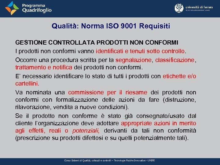 Qualità: Norma ISO 9001 Requisiti GESTIONE CONTROLLATA PRODOTTI NON CONFORMI I prodotti non conformi