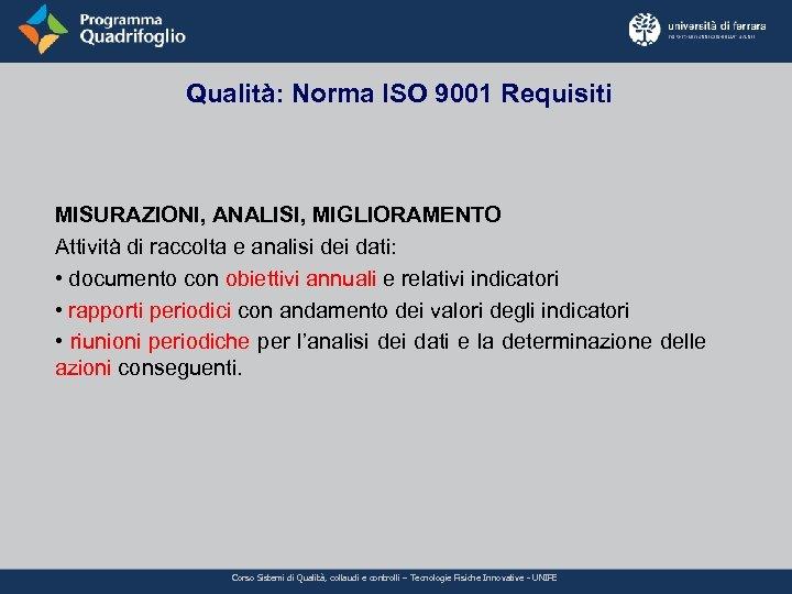Qualità: Norma ISO 9001 Requisiti MISURAZIONI, ANALISI, MIGLIORAMENTO Attività di raccolta e analisi dei