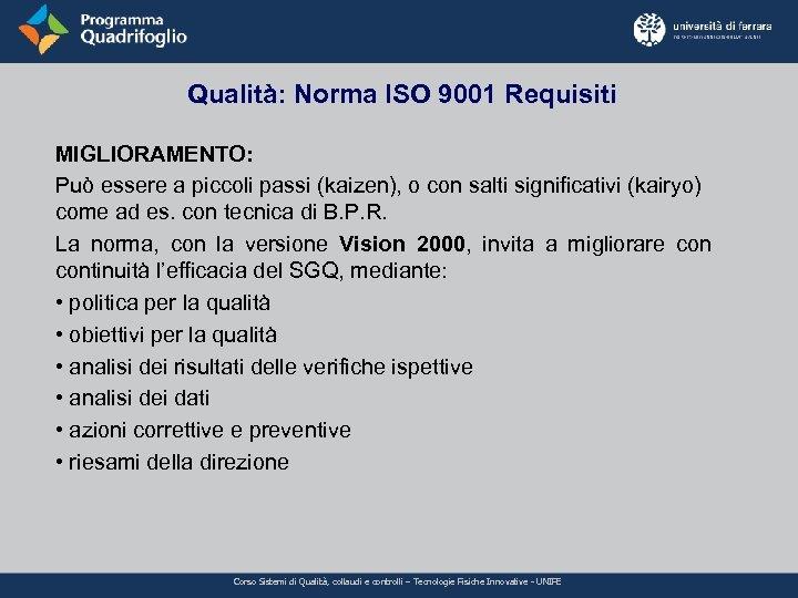 Qualità: Norma ISO 9001 Requisiti MIGLIORAMENTO: Può essere a piccoli passi (kaizen), o con