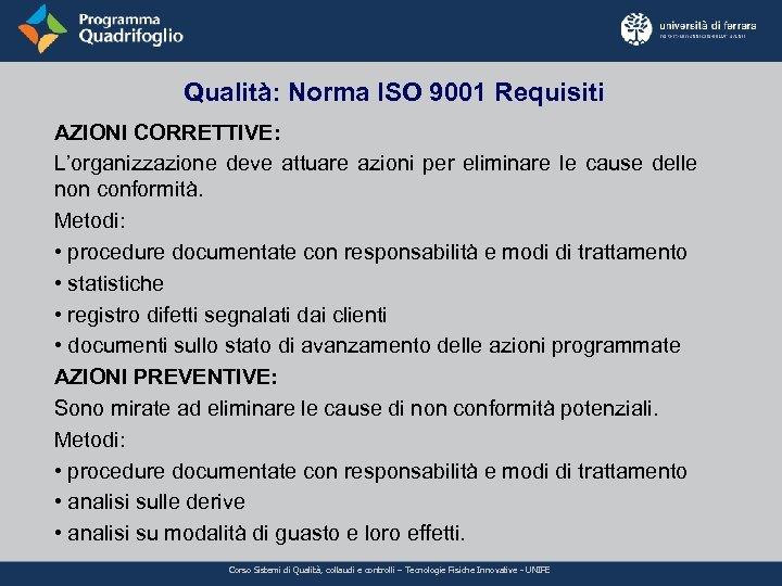Qualità: Norma ISO 9001 Requisiti AZIONI CORRETTIVE: L'organizzazione deve attuare azioni per eliminare le