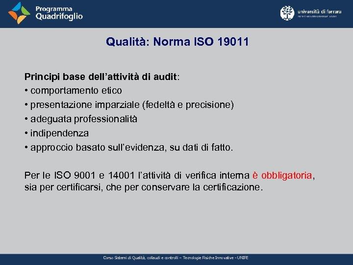 Qualità: Norma ISO 19011 Principi base dell'attività di audit: • comportamento etico • presentazione