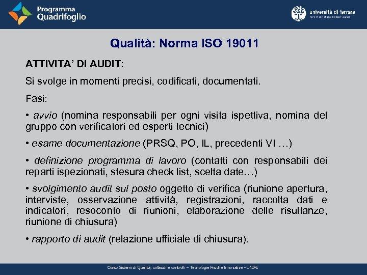 Qualità: Norma ISO 19011 ATTIVITA' DI AUDIT: Si svolge in momenti precisi, codificati, documentati.