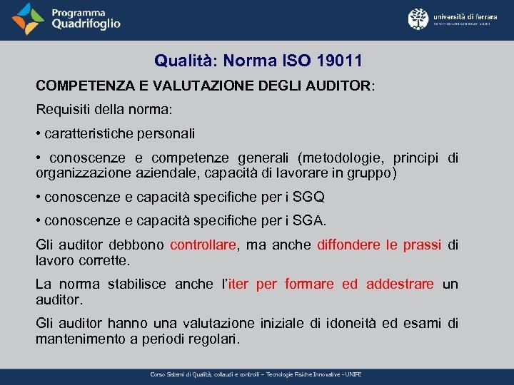 Qualità: Norma ISO 19011 COMPETENZA E VALUTAZIONE DEGLI AUDITOR: Requisiti della norma: • caratteristiche