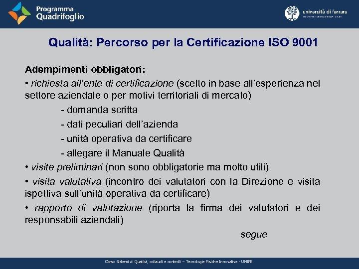Qualità: Percorso per la Certificazione ISO 9001 Adempimenti obbligatori: • richiesta all'ente di certificazione