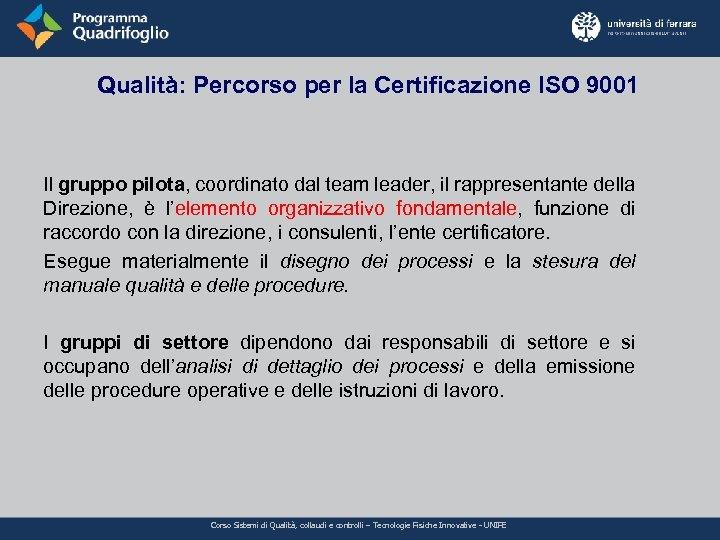 Qualità: Percorso per la Certificazione ISO 9001 Il gruppo pilota, coordinato dal team leader,