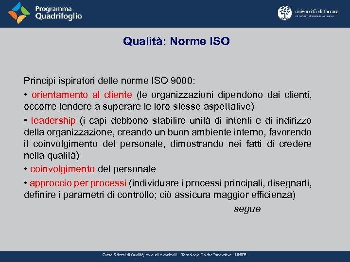 Qualità: Norme ISO Principi ispiratori delle norme ISO 9000: • orientamento al cliente (le