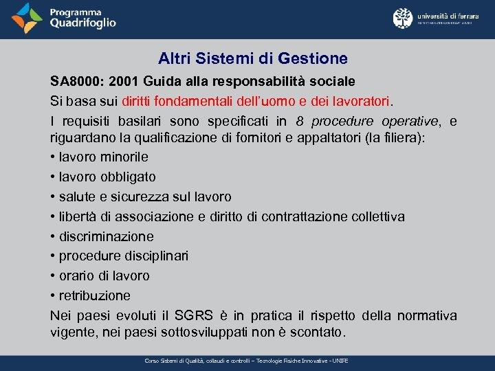 Altri Sistemi di Gestione SA 8000: 2001 Guida alla responsabilità sociale Si basa sui