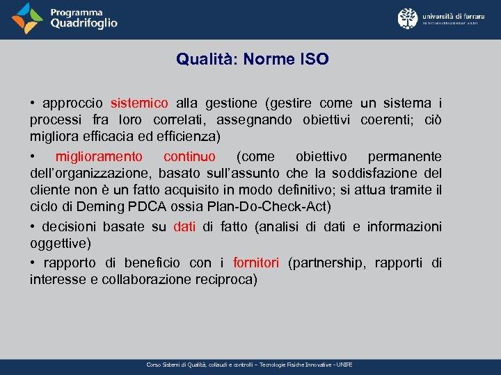 Qualità: Norme ISO • approccio sistemico alla gestione (gestire come un sistema i processi