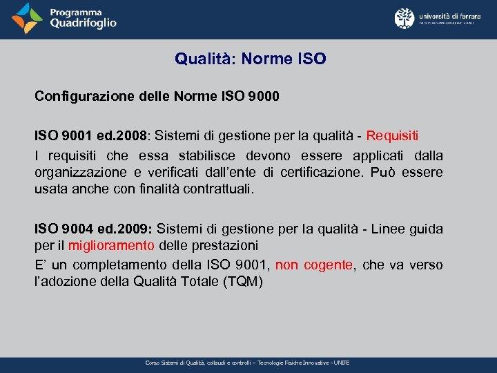 Qualità: Norme ISO Configurazione delle Norme ISO 9000 ISO 9001 ed. 2008: Sistemi di