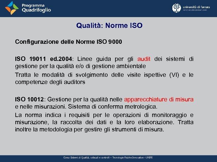 Qualità: Norme ISO Configurazione delle Norme ISO 9000 ISO 19011 ed. 2004: Linee guida