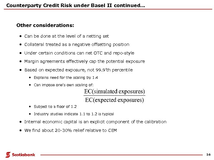 Counterparty Credit Risk under Basel II continued. . . Other considerations: • Can be