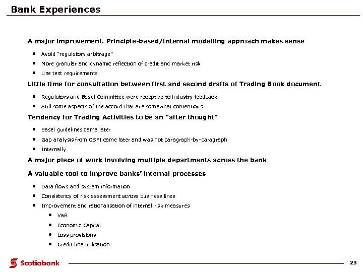 "Bank Experiences A major improvement. Principle-based/internal modelling approach makes sense • Avoid ""regulatory arbitrage"""