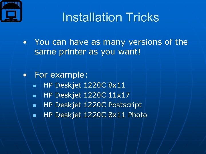 Installation Tricks • You can have as many versions of the same printer as