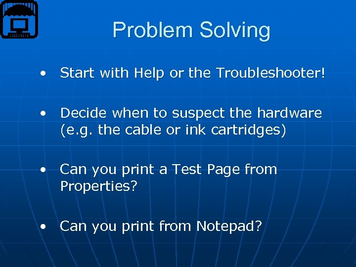 Problem Solving • Start with Help or the Troubleshooter! • Decide when to suspect