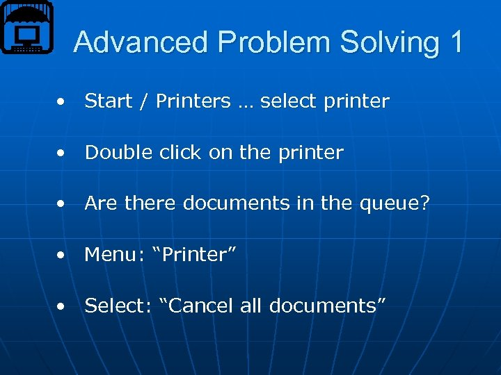 Advanced Problem Solving 1 • Start / Printers … select printer • Double click