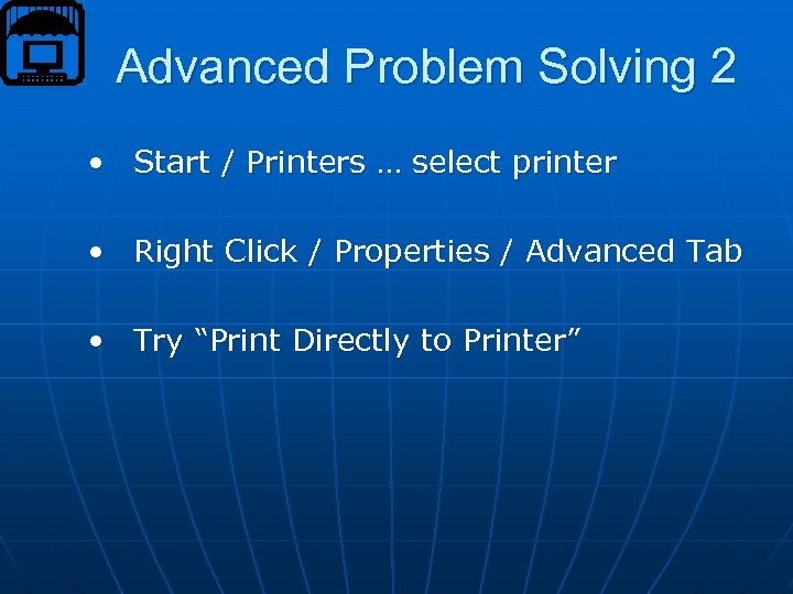 Advanced Problem Solving 2 • Start / Printers … select printer • Right Click