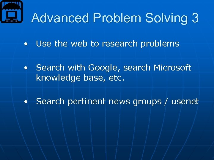 Advanced Problem Solving 3 • Use the web to research problems • Search with