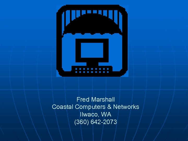 Fred Marshall Coastal Computers & Networks Ilwaco, WA (360) 642 -2073