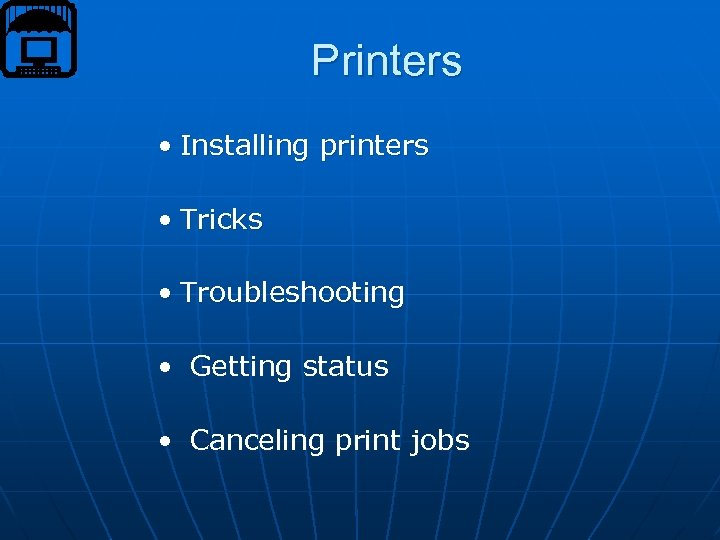 Printers • Installing printers • Tricks • Troubleshooting • Getting status • Canceling print