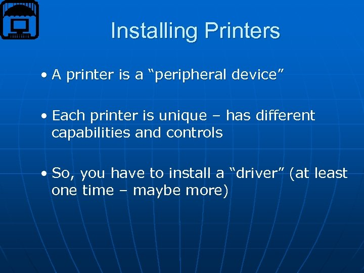 "Installing Printers • A printer is a ""peripheral device"" • Each printer is unique"