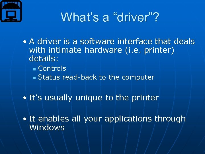 "What's a ""driver""? • A driver is a software interface that deals with intimate"