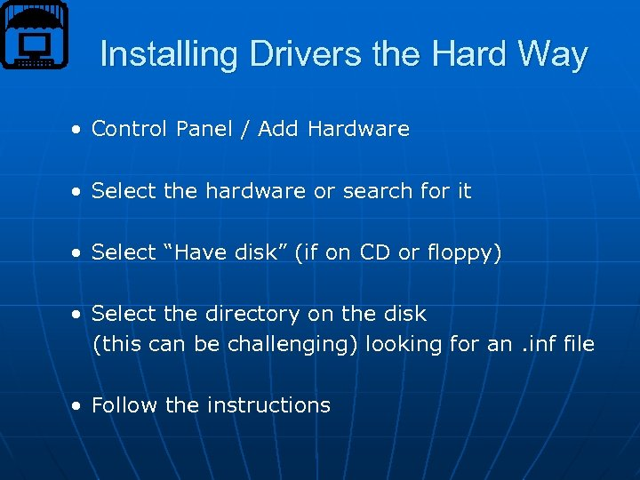 Installing Drivers the Hard Way • Control Panel / Add Hardware • Select the