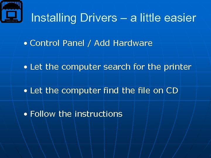 Installing Drivers – a little easier • Control Panel / Add Hardware • Let