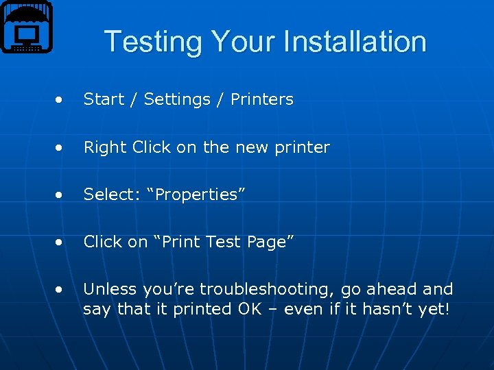 Testing Your Installation • Start / Settings / Printers • Right Click on the
