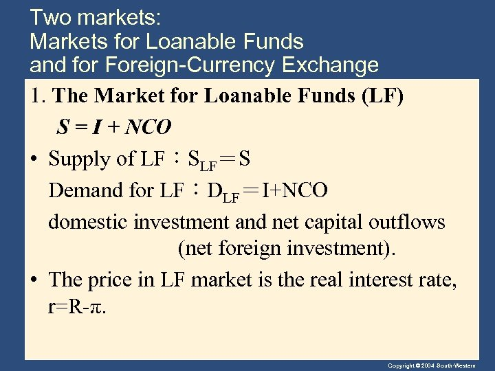 Two markets: Markets for Loanable Funds and for Foreign-Currency Exchange 1. The Market for