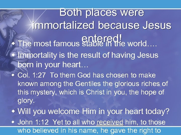 Both places were immortalized because Jesus entered! world…. w The most famous stable in