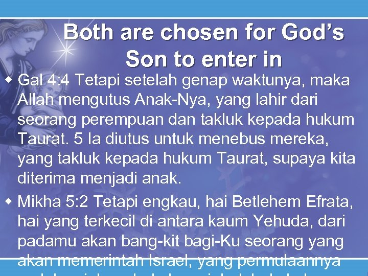 Both are chosen for God's Son to enter in w Gal 4: 4 Tetapi