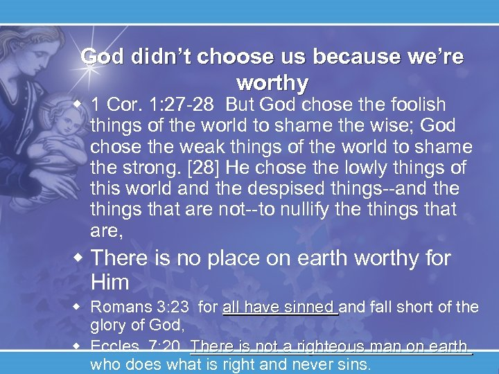 God didn't choose us because we're worthy w 1 Cor. 1: 27 -28 But