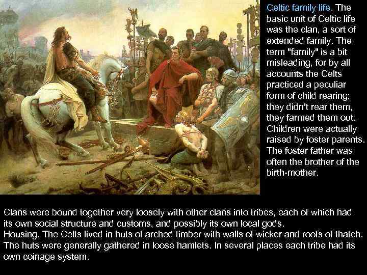 Celtic family life. The basic unit of Celtic life was the clan, a sort