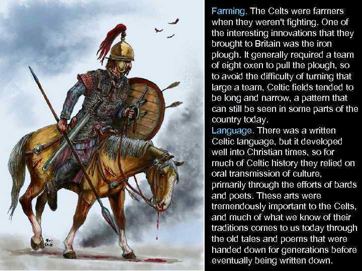 Farming. The Celts were farmers when they weren't fighting. One of the interesting innovations