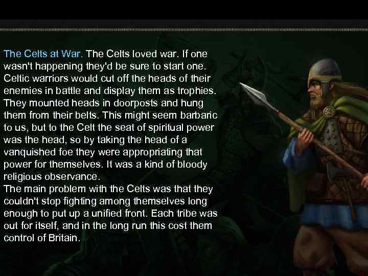 The Celts at War. The Celts loved war. If one wasn't happening they'd be