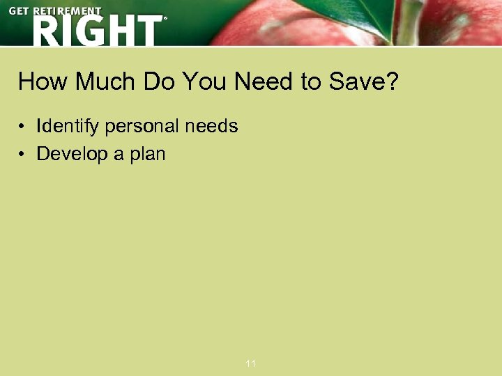 ® How Much Do You Need to Save? • Identify personal needs • Develop
